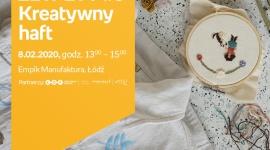 ZETPETY #5: KREATYWNY HAFT - EMPIK MANUFAKTURA ŁÓDŹ - ZETPETY #5: KREATYWNY HAFT 8 lutego, godz. 13:00 – 15:00 Empik Manufaktura, Łódź, ul. Karskiego 5